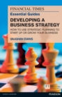 FT Essential Guide to Developing a Business Strategy : How to Use Strategic Planning to Start Up or Grow Your Business - eBook