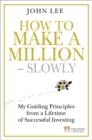 How to Make a Million - Slowly : My guiding principles from a lifetime of successful investing - Book