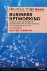 The Financial Times Guide to Business Networking : How to use the power of online and offline networking for business success - eBook