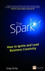 The Spark : How to Ignite and Lead Business Creativity - Book