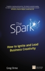 The Spark : How to Ignite and Lead Business Creativity - eBook