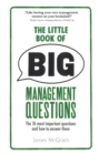 The Little Book of Big Management Questions : The 76 most important questions and how to answer them - Book