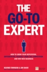 The Go-To Expert : How to Grow Your Reputation, Differentiate Yourself From the Competition and Win New Business - eBook