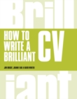 How to Write a Brilliant CV : What employers want to see and how to write it - Book