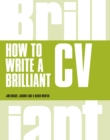 How to Write a Brilliant CV : What employers want to see and how to write it - eBook