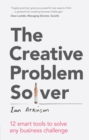 The Creative Problem Solver : 12 tools to solve any business challenge - eBook