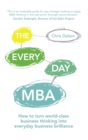 The Every Day MBA : How to turn world-class business thinking into everyday business brilliance - Book
