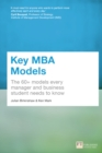 Key MBA Models : The 60+ Models Every Manager and Business Student Needs to Know - Book