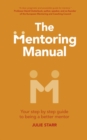 The Mentoring Manual : Your step by step guide to being a better mentor - Book