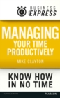Business Express: Managing your time productively : Organise yourself and use your time efficiently - eBook