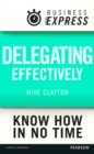 Business Express: Delegating effectively : Develop a simple and practical process for delegating successfully - eBook