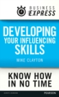Business Express: Developing your influencing skills : Make people listen to and be persuaded by what you are saying - eBook