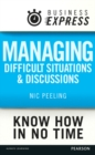Business Express: Managing difficult situations and discussions : Successful strategies and techniques to tackle a range of common issues - eBook