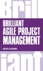 Brilliant Agile Project Management : A Practical Guide to Using Agile, Scrum and Kanban - Book