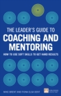 The Leader's Guide to Coaching & Mentoring : How to Use Soft Skills to Get Hard Results - eBook
