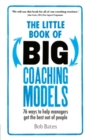 The Little Book of Big Coaching Models : 83 ways to help managers get the best out of people - eBook