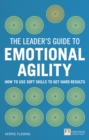 The Leader's Guide to Emotional Agility (Emotional Intelligence) : How to Use Soft Skills to Get Hard Results - Book