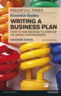 The FT Essential Guide to Writing a Business Plan : How to win backing to start up or grow your business - Book