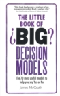 The Little Book of Big Decision Models : The 70 most useful models to help you say Yes or No - eBook