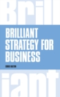Brilliant Strategy for Business : How to plan, implement and evaluate strategy at any level of management - Book