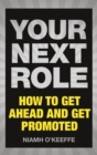 Your Next Role : How to get ahead and get promoted - Book