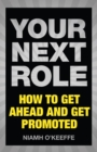 Your Next Role : How to get ahead and get promoted - eBook