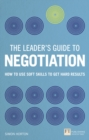 The Leader's Guide to Negotiation : How to Use Soft Skills to Get Hard Results - Book