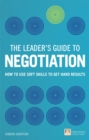 The Leader's Guide to Negotiation : How to Use Soft Skills to Get Hard Results - eBook