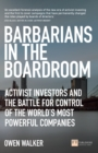 Barbarians in the Boardroom : Activist Investors and the battle for control of the world's most powerful companies - eBook