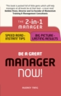 Be a Great Manager - Now! : The 2-in-1 Manager: Speed Read - Instant Tips; Big Picture - Lasting Results - Book