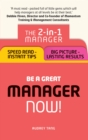 Be a Great Manager - Now! : The 2-in-1 Manager: Speed Read - Instant Tips; Big Picture - Lasting Results - eBook