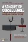 A Banquet of Consequences : The reality of our unusually uncertain economic future - Book