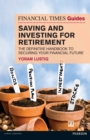 FT Guide to Saving and Investing for Retirement : The definitive handbook to securing your financial future - eBook