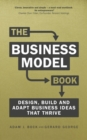The Business Model Book : Design, build and adapt business ideas that drive business growth - Book
