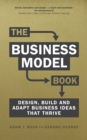 The Business Model Book : Design, build and adapt business ideas that drive business growth - eBook