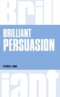 Brilliant Persuasion : Everyday techniques to boost your powers of persuasion - Book