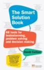 The Smart Solution Book : 68 Tools for Brainstorming, Problem Solving and Decision Making - eBook