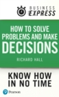 BUS.Hall:How Solve Problems and M_o : Successfully analyse facts & data and produce an appropriate & creative range of solutions - eBook