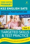 English SATs Grammar, Punctuation and Spelling Targeted Skills and Test Practice for Year 5: York Notes for KS2 - Book