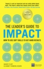 The Leader's Guide to Impact : How to Use Soft Skills to Get Hard Results - Book