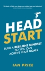 Head Start : Build a resilient mindset so you can achieve your goals - eBook