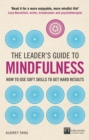 The Leader's Guide to Mindfulness : How to Use Soft Skills to Get Hard Results - eBook