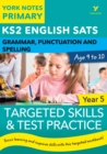 English SATs Grammar, Punctuation and Spelling Targeted Skills and Test Practice for Year 5: York Notes for KS2 - eBook