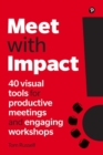 Meet with Impact : 40 visual tools for productive meetings and engaging workshops - Book