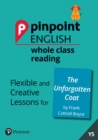 Pinpoint English Whole Class Reading Y5: The Unforgotten Coat : Flexible and Creative Lessons for The Unforgotten Coat (by Frank Cottrell Boyce) - Book
