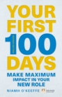 Your First 100 Days : Make maximum impact in your new role - Book