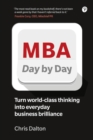 MBA Day by Day : How to turn world-class business thinking into everyday business brilliance - Book