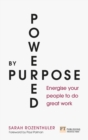 Powered by Purpose : Energise your people to do great work - Book