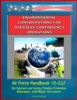 Environmental Considerations for Overseas Contingency Operations: Air Force Handbook 10-222 - Site Selection and Survey, Pollution Prevention, Wastewater, Solid Waste, Site Closure - eBook