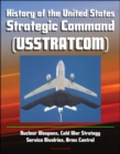 History of the United States Strategic Command (USSTRATCOM) - Nuclear Weapons, Cold War Strategy, Service Rivalries, Arms Control - eBook